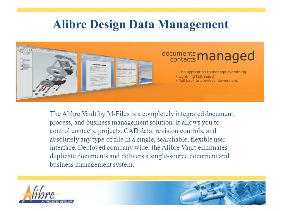 Alibre Design Data Management The Alibre Vault by M-Files is a completely integrated document, process, and business management solution.