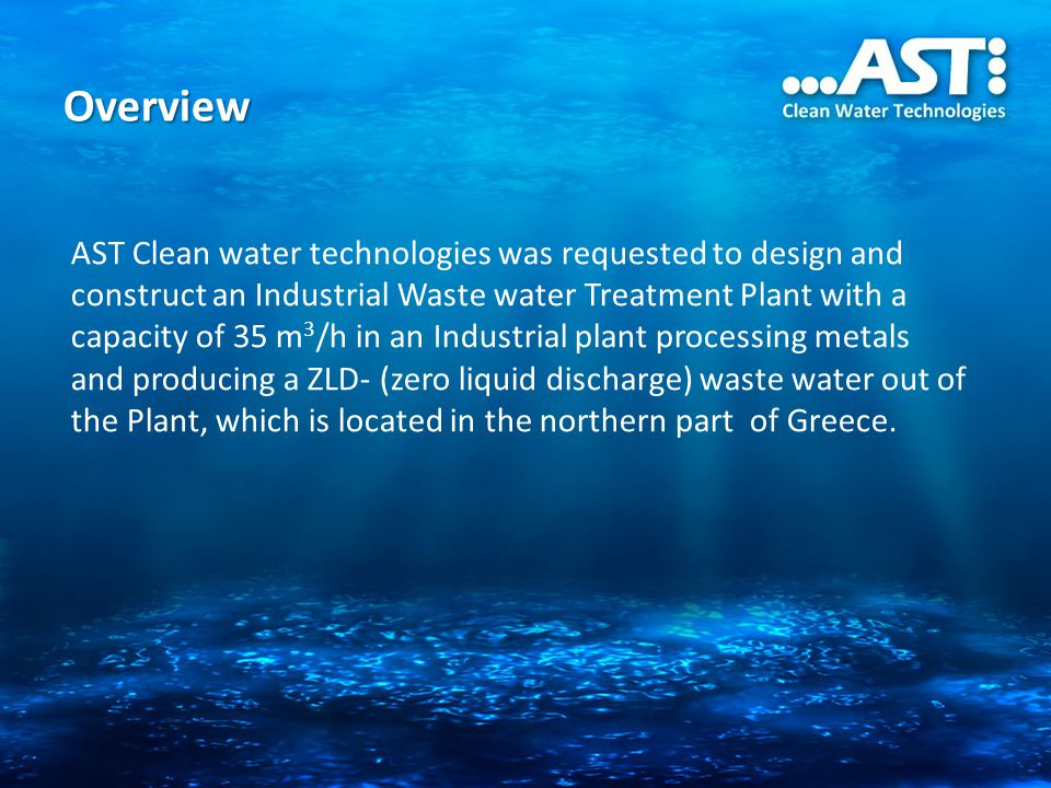 Overview AST Clean water technologies was requested to design and construct an Industrial Waste water Treatment Plant with a capacity of 35 m 3 /h in