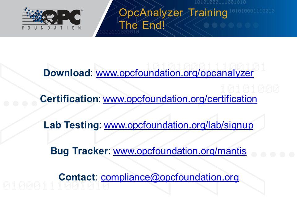 Download: www.opcfoundation.org/opcanalyzerwww.opcfoundation.org/opcanalyzer Certification: www.opcfoundation.org/certificationwww.opcfoundation.org/c