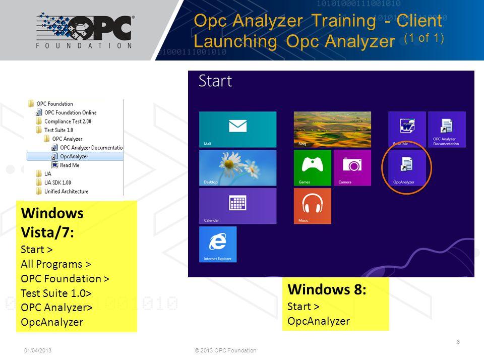 Opc Analyzer Training - Client Launching Opc Analyzer (1 of 1) © 2013 OPC Foundation 6 Windows 8: Start > OpcAnalyzer Windows Vista/7: Start > All Pro