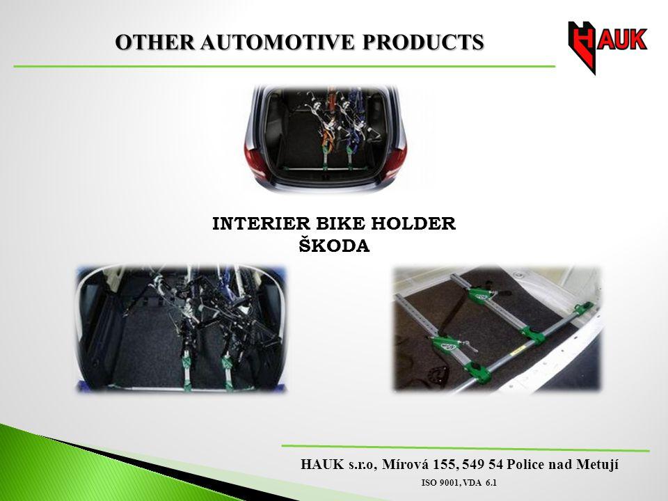 HAUK s.r.o, Mírová 155, 549 54 Police nad Metují ISO 9001, VDA 6.1 OTHER AUTOMOTIVE PRODUCTS INTERIER BIKE HOLDER ŠKODA