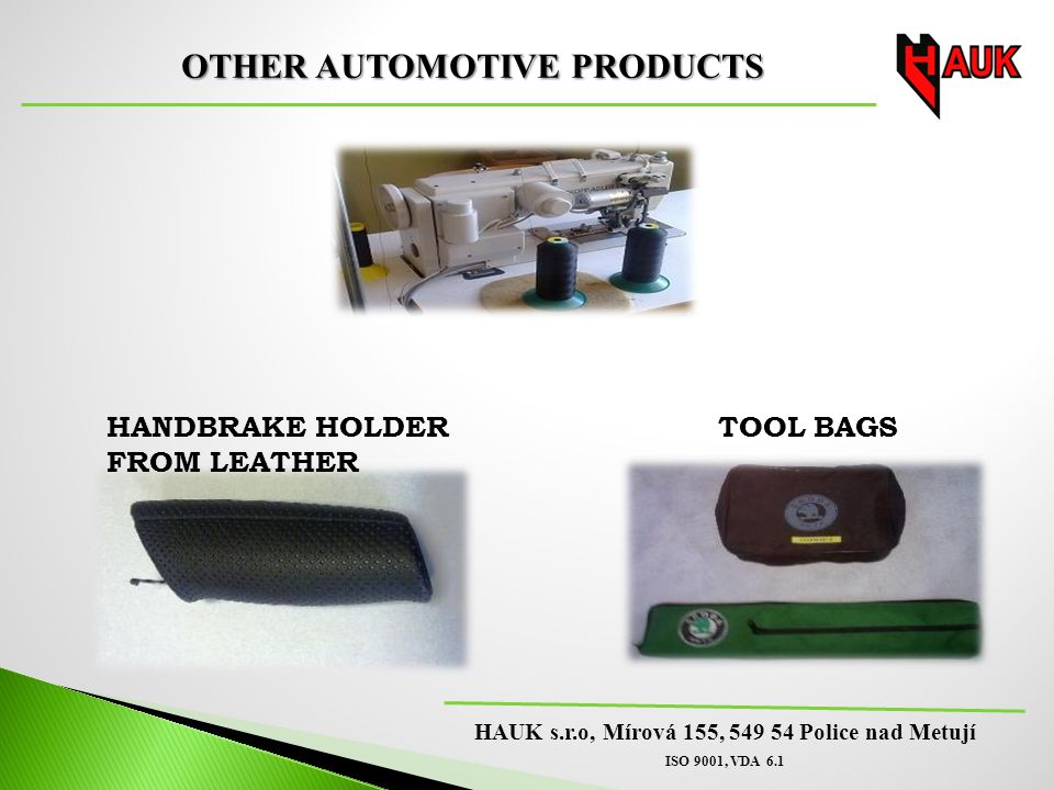 HAUK s.r.o, Mírová 155, 549 54 Police nad Metují ISO 9001, VDA 6.1 OTHER AUTOMOTIVE PRODUCTS HANDBRAKE HOLDER FROM LEATHER TOOL BAGS