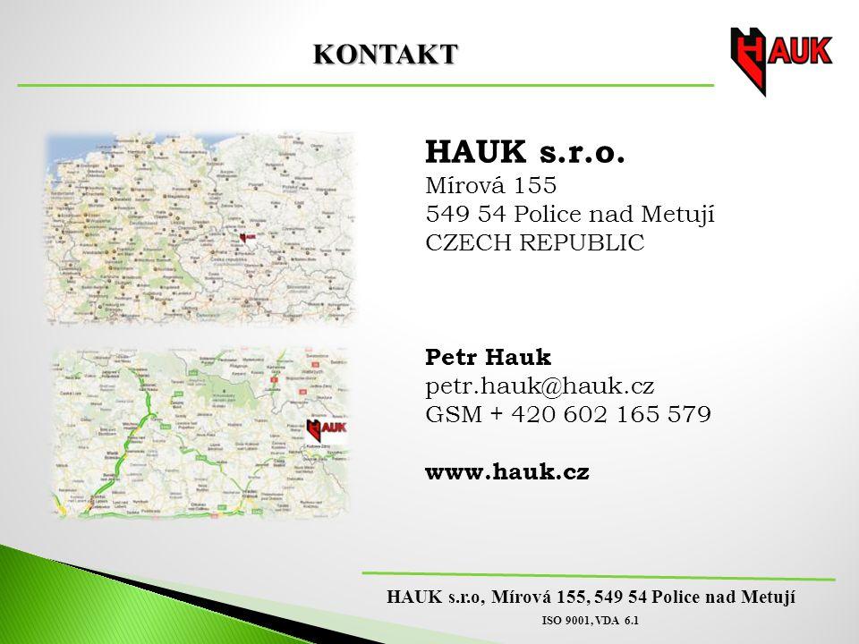 HAUK s.r.o, Mírová 155, 549 54 Police nad Metují ISO 9001, VDA 6.1 KONTAKT HAUK s.r.o.