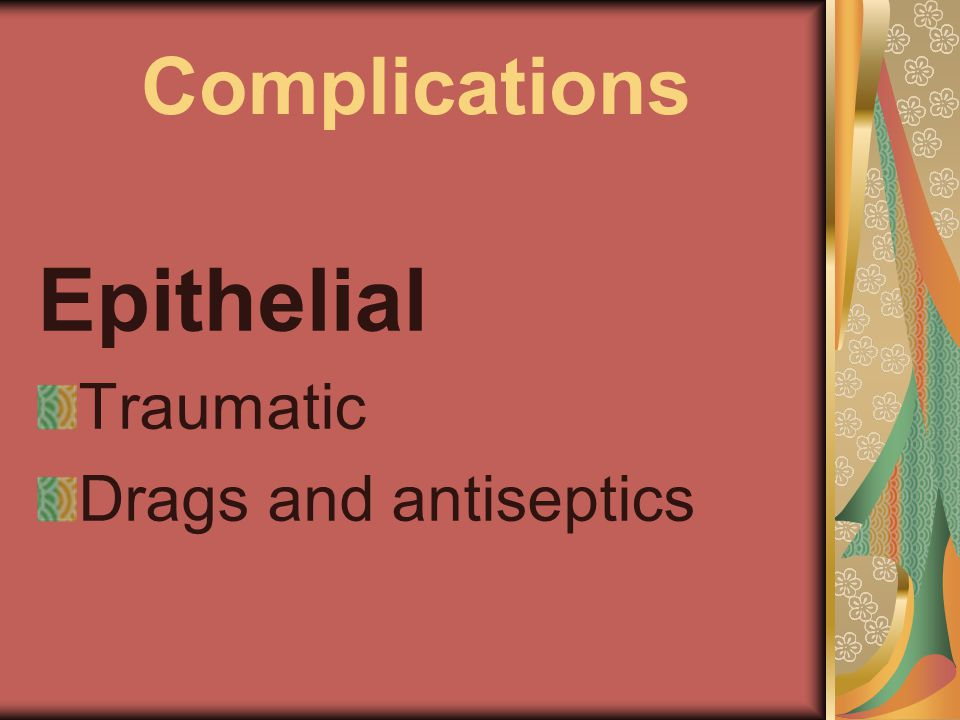 Complications Epithelial Traumatic Drags and antiseptics