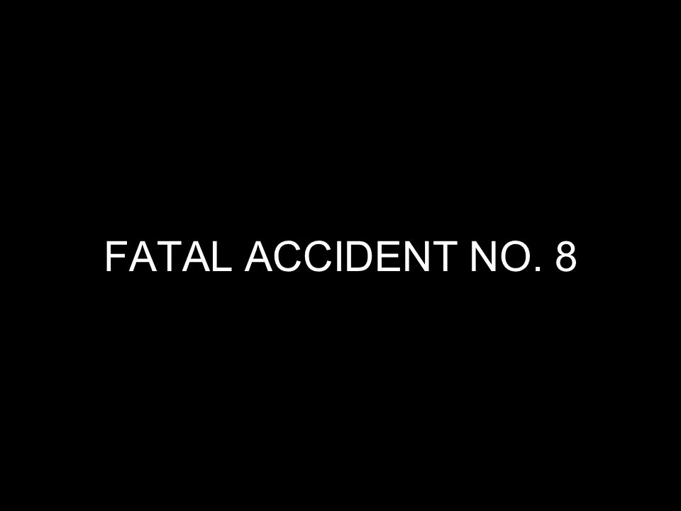 FATAL ACCIDENT NO. 8
