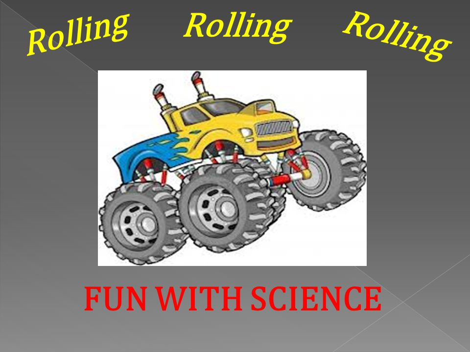 FUN WITH SCIENCE Rolling