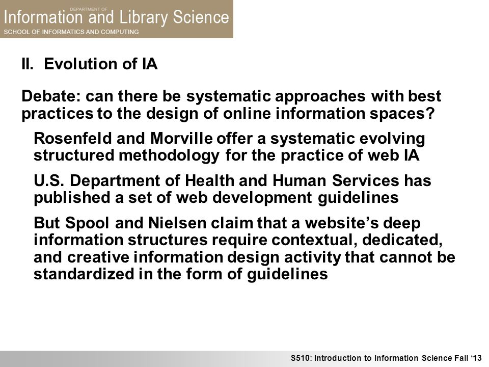 S510: Introduction to Information Science Fall 13 Debate: can there be systematic approaches with best practices to the design of online information s