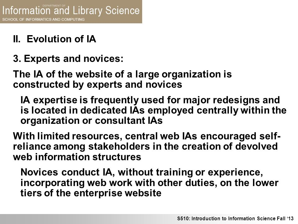 S510: Introduction to Information Science Fall 13 3. Experts and novices: The IA of the website of a large organization is constructed by experts and