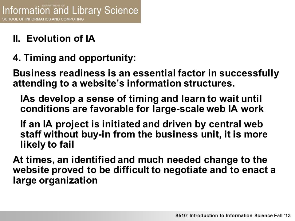 S510: Introduction to Information Science Fall 13 4. Timing and opportunity: Business readiness is an essential factor in successfully attending to a