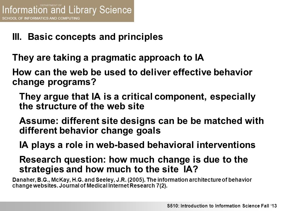 S510: Introduction to Information Science Fall 13 III. Basic concepts and principles They are taking a pragmatic approach to IA How can the web be use