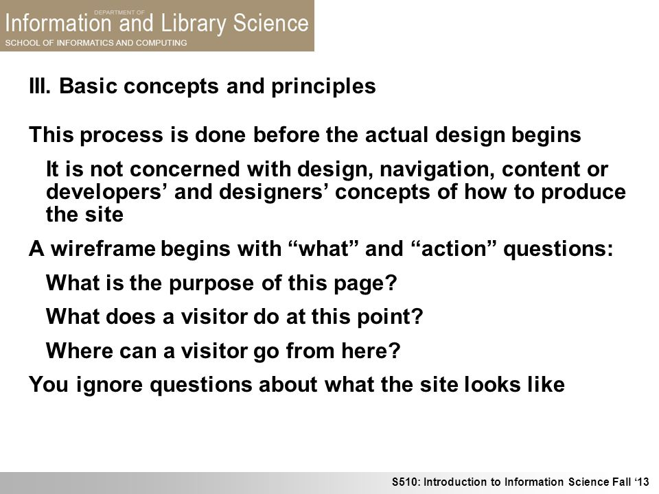 S510: Introduction to Information Science Fall 13 III. Basic concepts and principles This process is done before the actual design begins It is not co