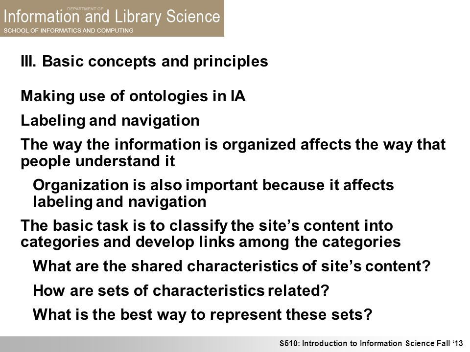 S510: Introduction to Information Science Fall 13 III. Basic concepts and principles Making use of ontologies in IA Labeling and navigation The way th