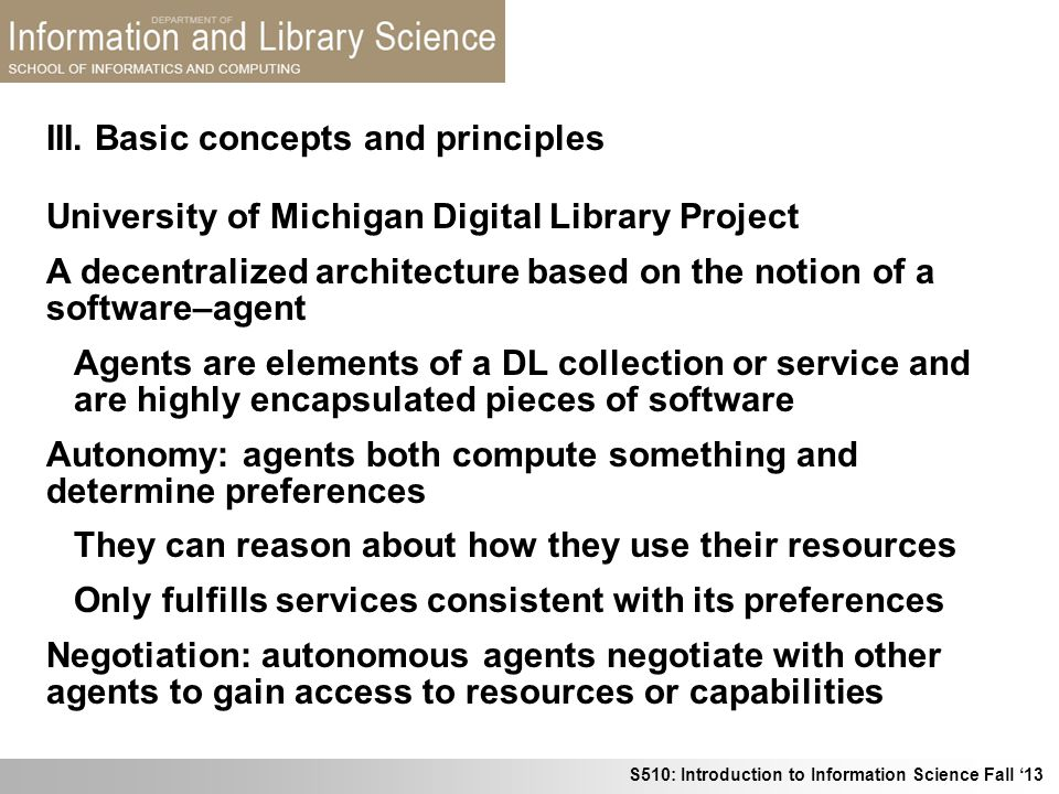 S510: Introduction to Information Science Fall 13 III. Basic concepts and principles University of Michigan Digital Library Project A decentralized ar