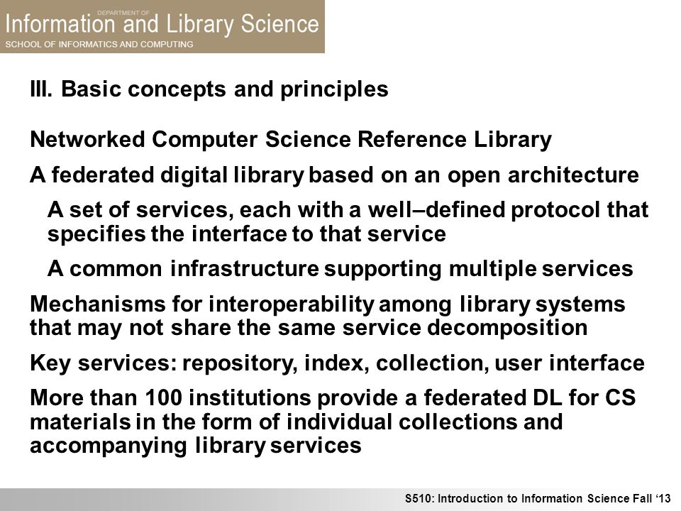 S510: Introduction to Information Science Fall 13 III. Basic concepts and principles Networked Computer Science Reference Library A federated digital