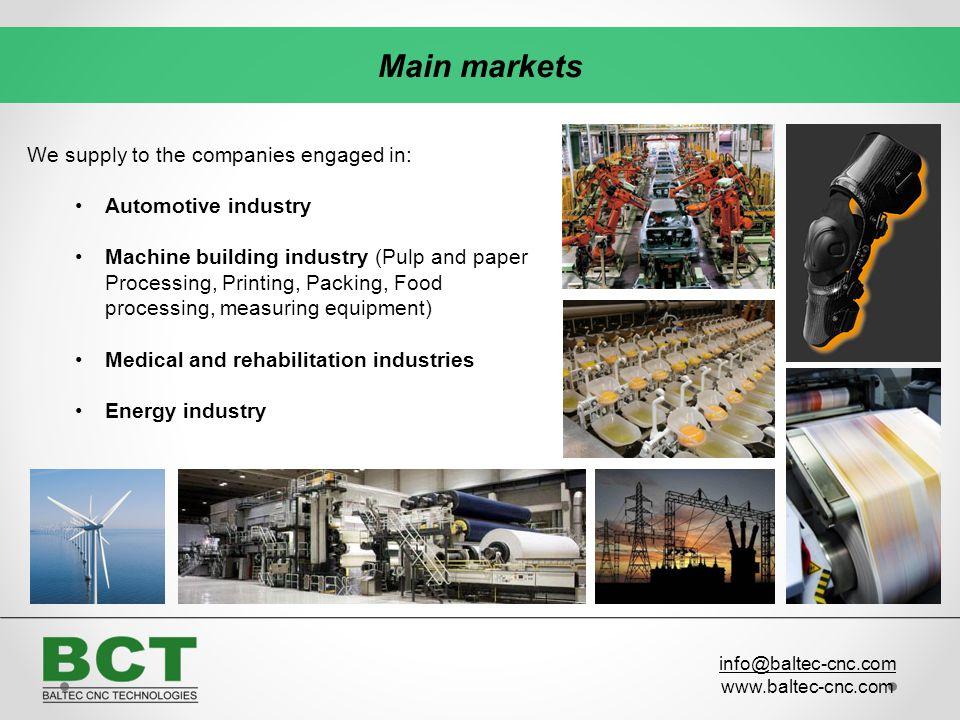 Over 90% of our production is exported to EU countries Main markets info@baltec-cnc.com www.baltec-cnc.com