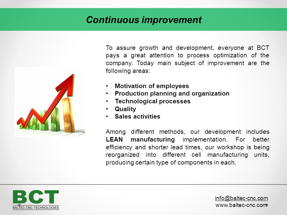 To assure growth and development, everyone at BCT pays a great attention to process optimization of the company. Today main subject of improvement are