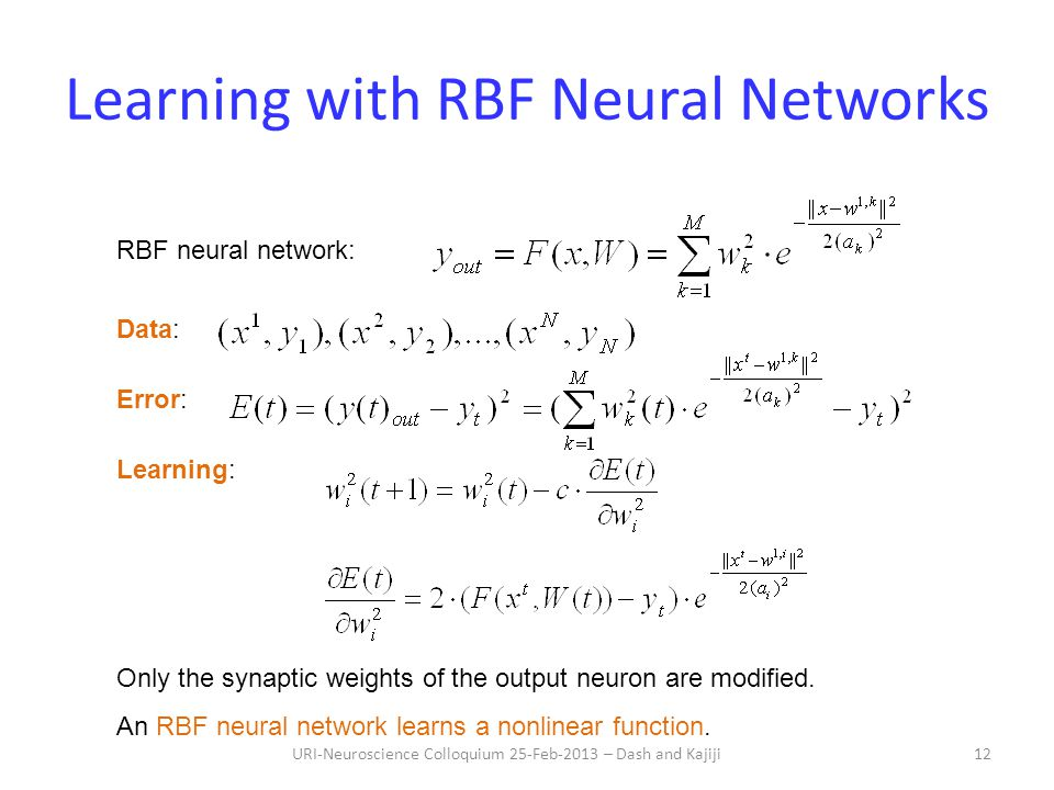Learning with RBF Neural Networks RBF neural network: Data: Error: Learning: Only the synaptic weights of the output neuron are modified.