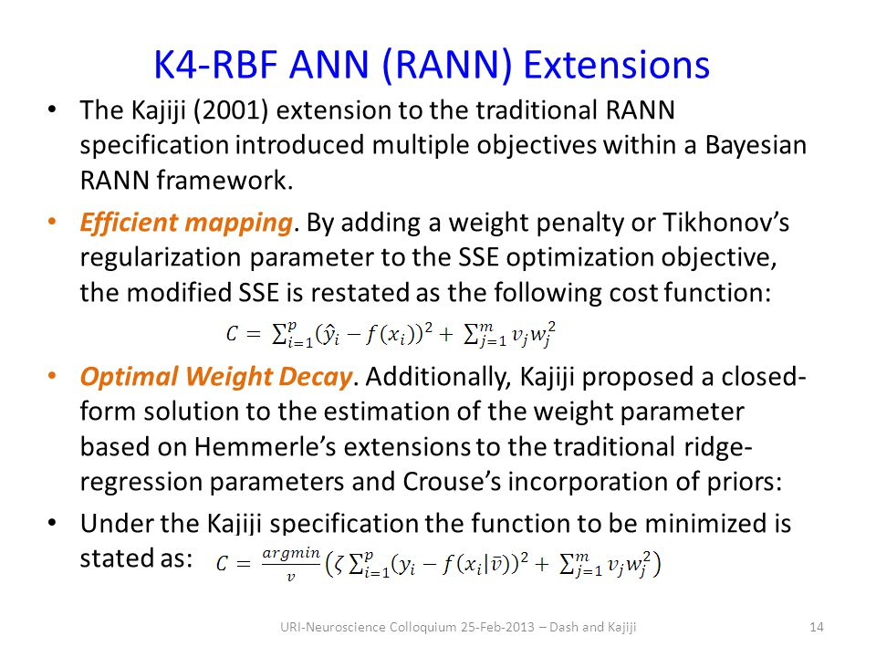 K4-RBF ANN (RANN) Extensions The Kajiji (2001) extension to the traditional RANN specification introduced multiple objectives within a Bayesian RANN framework.