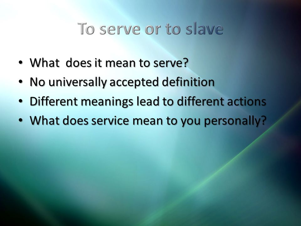 What does it mean to serve. What does it mean to serve.