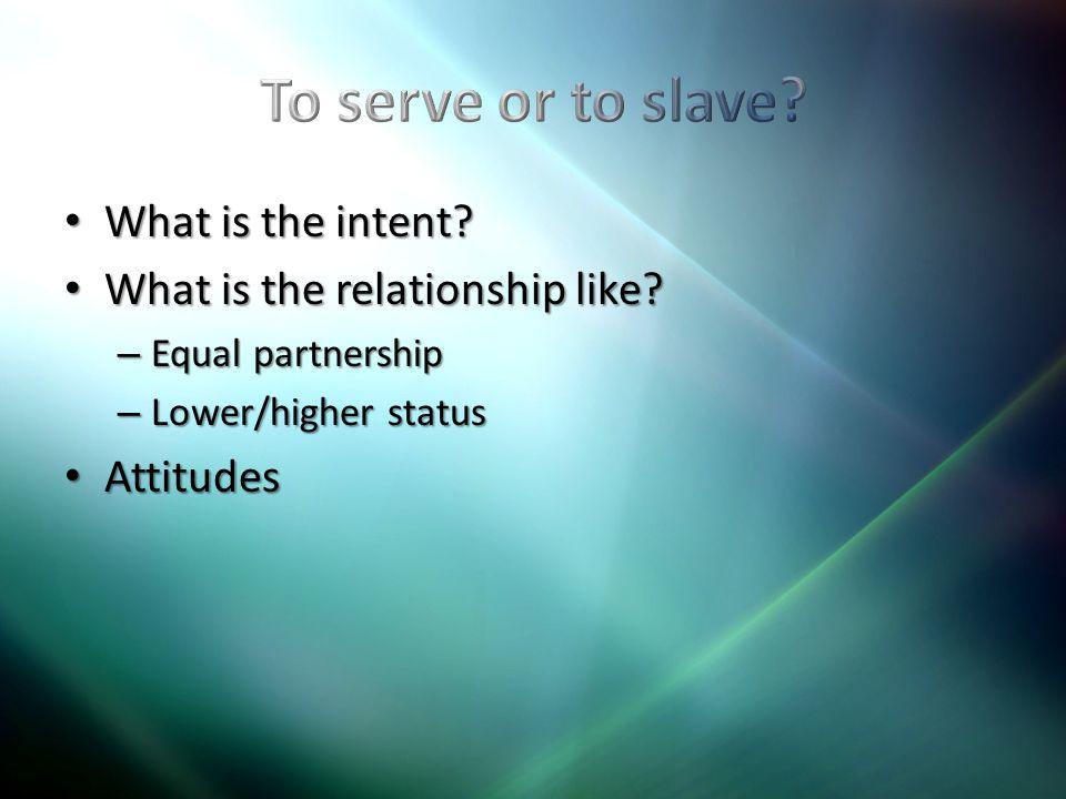 What is the intent. What is the intent. What is the relationship like.