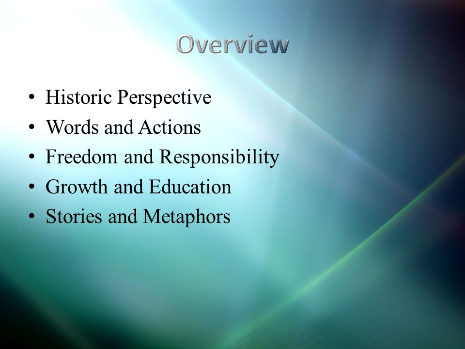 Historic Perspective Words and Actions Freedom and Responsibility Growth and Education Stories and Metaphors