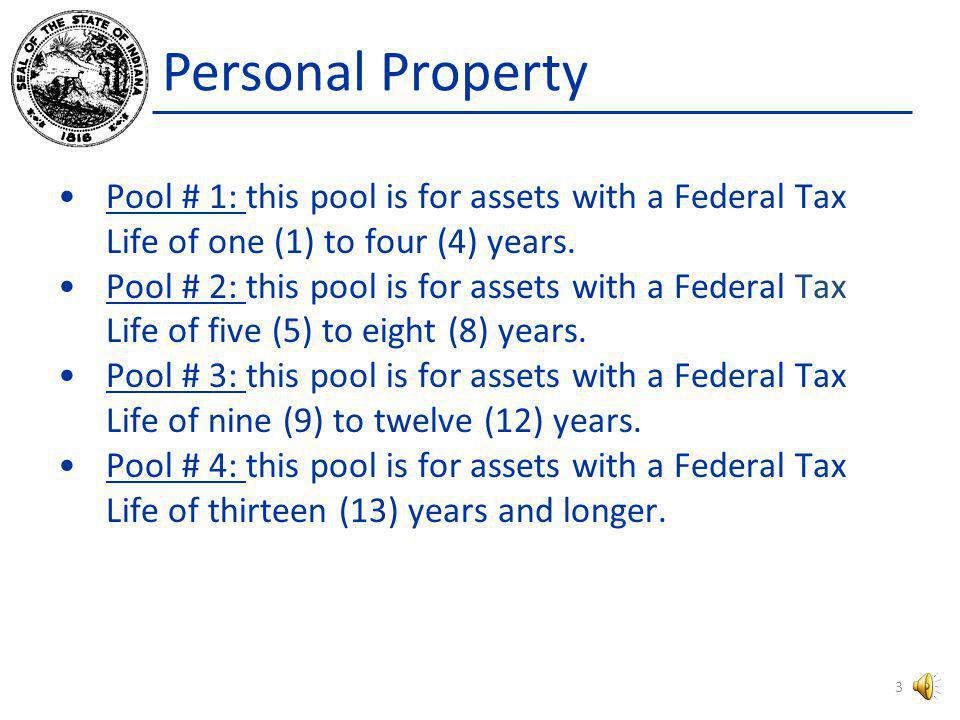 Personal Property Pool # 1: this pool is for assets with a Federal Tax Life of one (1) to four (4) years.