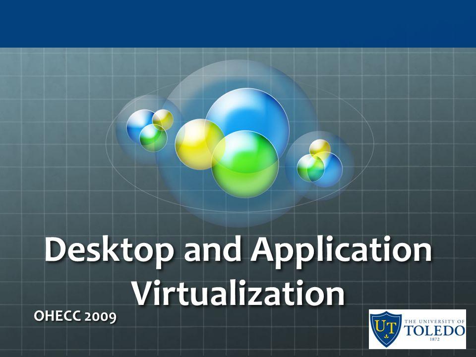 Desktop and Application Virtualization OHECC 2009