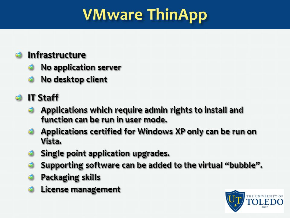 Infrastructure No application server No desktop client IT Staff Applications which require admin rights to install and function can be run in user mode.