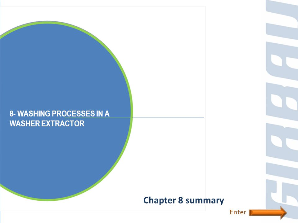 8- WASHING PROCESSES IN A WASHER EXTRACTOR Chapter 8 summary Enter