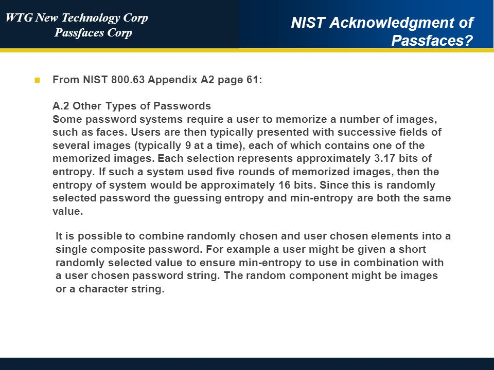 WTG New Technology Corp Passfaces Corp NIST Acknowledgment of Passfaces? From NIST 800.63 Appendix A2 page 61: A.2 Other Types of Passwords Some passw