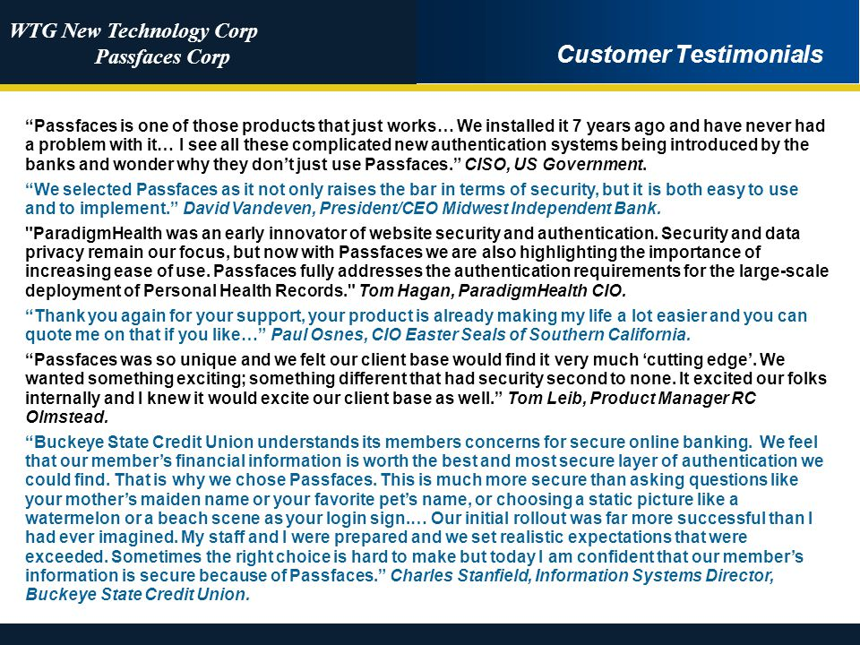 WTG New Technology Corp Passfaces Corp Customer Testimonials Passfaces is one of those products that just works… We installed it 7 years ago and have
