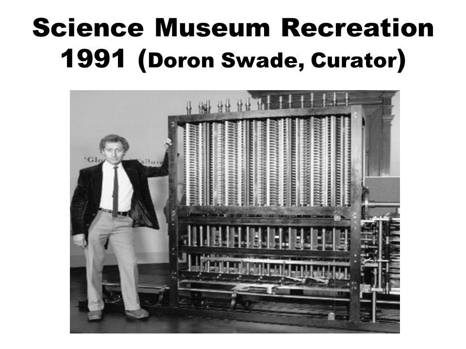 Science Museum Recreation 1991 ( Doron Swade, Curator )