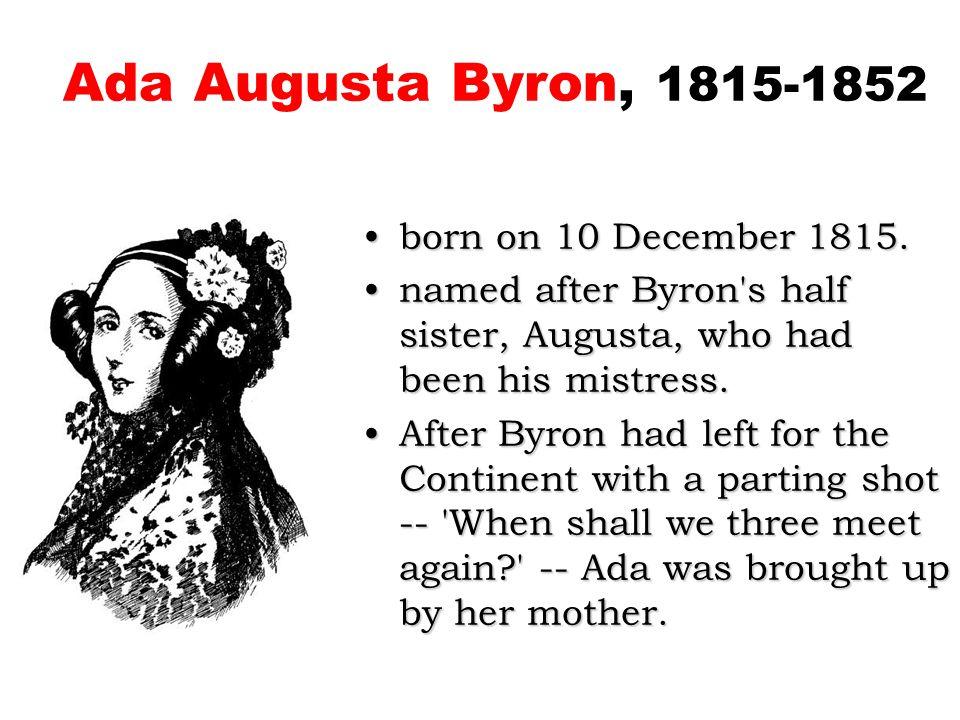 Ada Augusta Byron, 1815-1852 born on 10 December 1815.born on 10 December 1815.