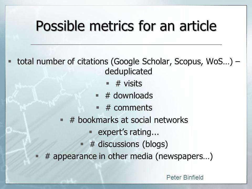Possible metrics for an article total number of citations (Google Scholar, Scopus, WoS…) – deduplicated # visits # downloads # comments # bookmarks at social networks experts rating...