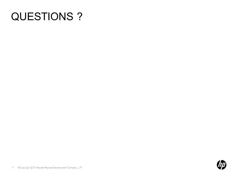 © Copyright 2010 Hewlett-Packard Development Company, L.P. 11 QUESTIONS ?
