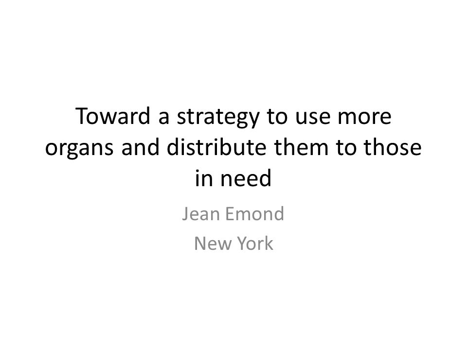 Toward a strategy to use more organs and distribute them to those in need Jean Emond New York