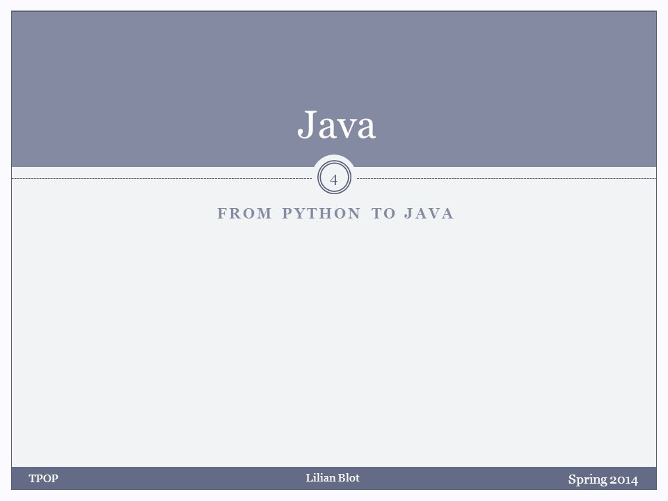 Lilian Blot FROM PYTHON TO JAVA Java Spring 2014 TPOP 4