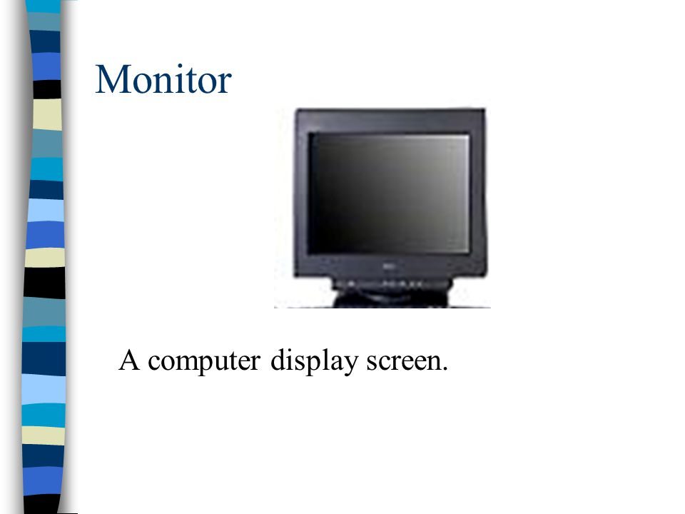 Monitor A computer display screen.