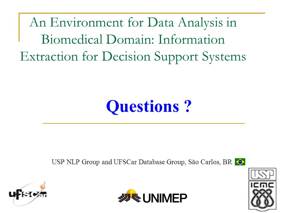 An Environment for Data Analysis in Biomedical Domain: Information Extraction for Decision Support Systems USP NLP Group and UFSCar Database Group, São Carlos, BR Questions