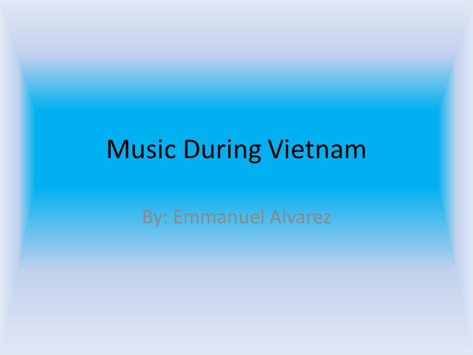Music During Vietnam By: Emmanuel Alvarez