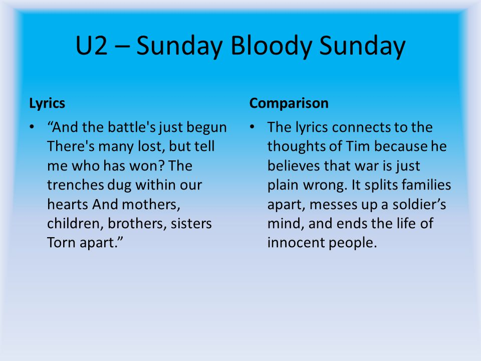 U2 – Sunday Bloody Sunday Lyrics And the battle's just begun There's many lost, but tell me who has won? The trenches dug within our hearts And mother