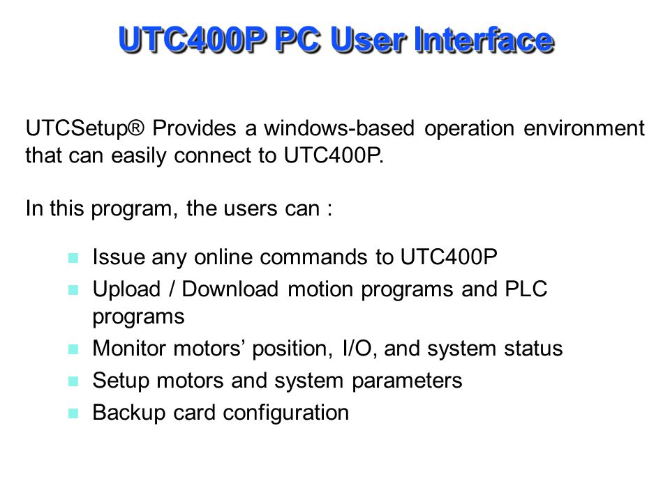 UTC400P PC User Interface UTCSetup® Provides a windows-based operation environment that can easily connect to UTC400P. In this program, the users can