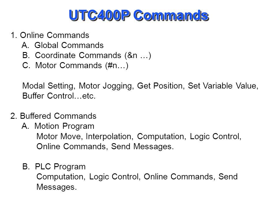 UTC400P Commands 1. Online Commands A. Global Commands B. Coordinate Commands (&n …) C. Motor Commands (#n…) Modal Setting, Motor Jogging, Get Positio