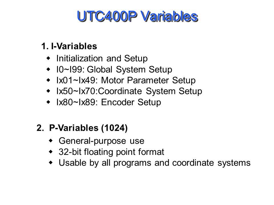 UTC400P Variables Initialization and Setup I0~I99: Global System Setup Ix01~Ix49: Motor Parameter Setup Ix50~Ix70:Coordinate System Setup Ix80~Ix89: E