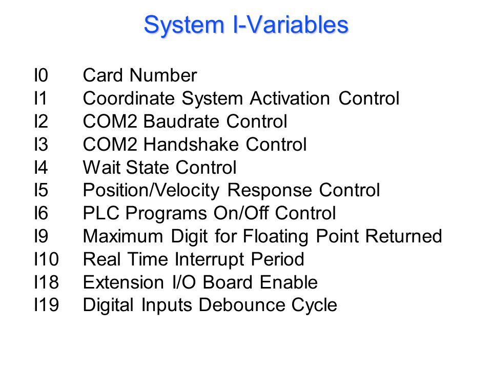 I0Card Number I1Coordinate System Activation Control I2COM2 Baudrate Control I3COM2 Handshake Control I4Wait State Control I5Position/Velocity Respons