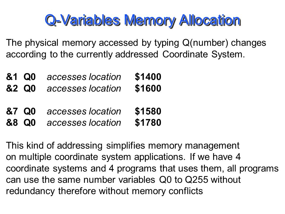 Q-Variables Memory Allocation The physical memory accessed by typing Q(number) changes according to the currently addressed Coordinate System. &1 Q0 a