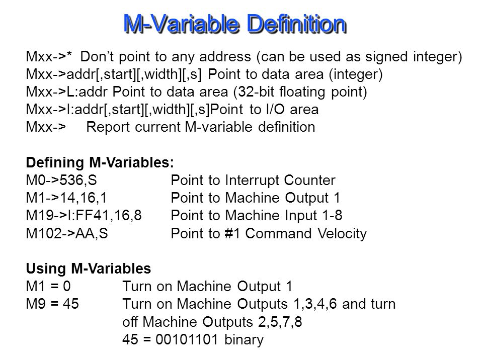 M-Variable Definition Mxx->* Dont point to any address (can be used as signed integer) Mxx->addr[,start][,width][,s] Point to data area (integer) Mxx-