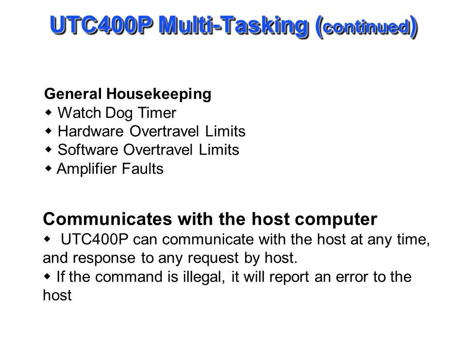 UTC400P Multi-Tasking ( continued ) General Housekeeping Watch Dog Timer Hardware Overtravel Limits Software Overtravel Limits Amplifier Faults Commun