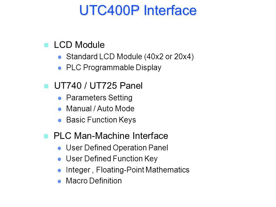 UTC400P Interface n n LCD Module l l Standard LCD Module (40x2 or 20x4) l l PLC Programmable Display n UT740 / UT725 Panel l Parameters Setting l Manu