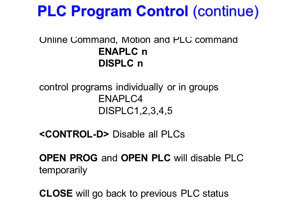 Online Command, Motion and PLC command ENAPLC n DISPLC n control programs individually or in groups ENAPLC4 DISPLC1,2,3,4,5 Disable all PLCs OPEN PROG